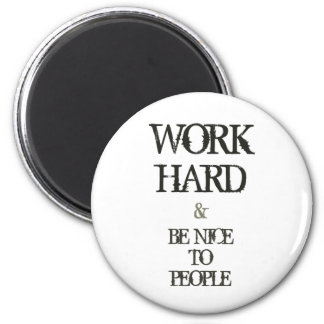 Work Hard and Be nice to People motivation quote 2 Inch Round Magnet