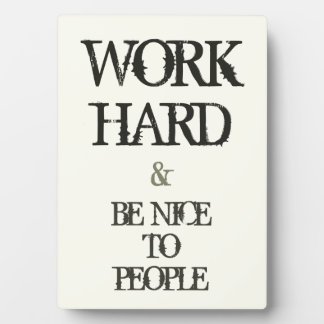 Work Hard and Be nice to People motivation quote Plaque
