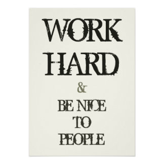 Work Hard and Be nice to People motivation quote Poster