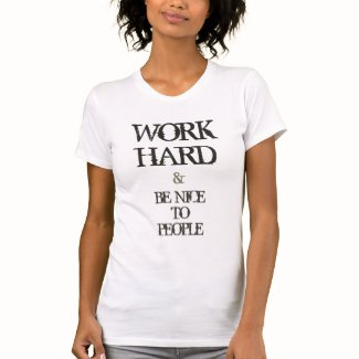 Work Hard and Be nice to People motivation quote T Shirt