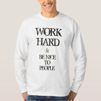 Work Hard and Be nice to People motivation quote T-Shirt