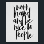 "Work Hard And Be Nice To People Poster<br><div class=""desc"">Work Hard And Be Nice To People</div>"