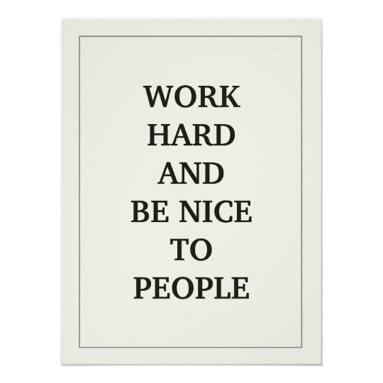 WORK HARD AND BE NICE TO PEOPLE QUOTATION POSTER