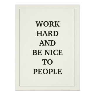 WORK HARD AND BE NICE TO PEOPLE QUOTATION PRINT