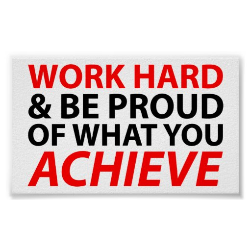 Work Hard and be proud of what you achieve Posters