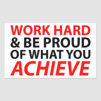 Work Hard and be proud what you achieve Rectangular Sticker