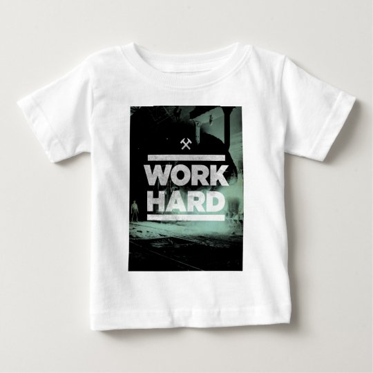 Work Hard Baby T-Shirt