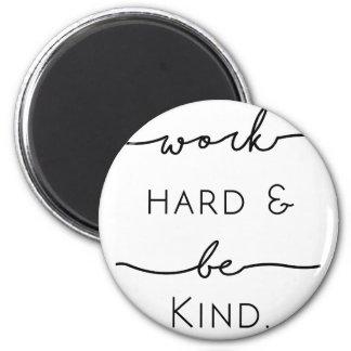 Work Hard & Be Kind Magnet