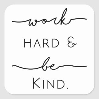 Work Hard & Be Kind Square Sticker