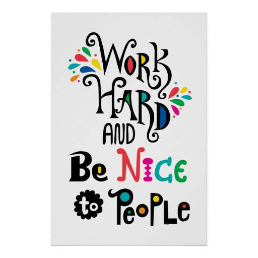 work hard be nice to people poster. Black Bedroom Furniture Sets. Home Design Ideas
