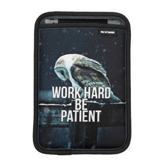 Work Hard, Be Patient - Motivational Sleeve For iPad Mini