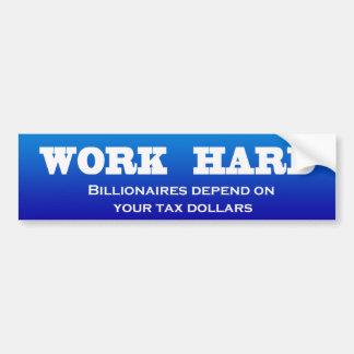 Work Hard: Billionaires depend on your tax dollars Bumper Sticker