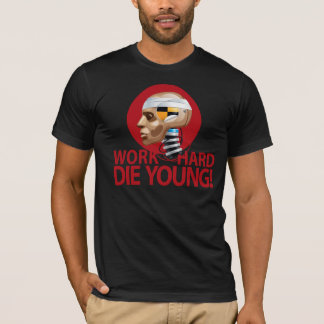 Work Hard Die Young T-Shirt