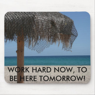 WORK HARD NOW, TO BE HERE TOMORROW! MOUSE PAD