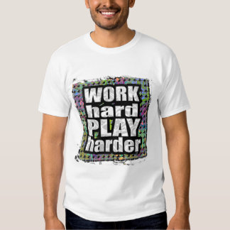 Work Hard...PLAY Harder Tee Shirt