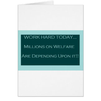 Work Hard Today, MillionsOn Welfare Depend on it Card