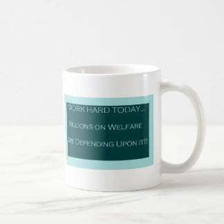Work Hard Today, MillionsOn Welfare Depend on it Coffee Mug