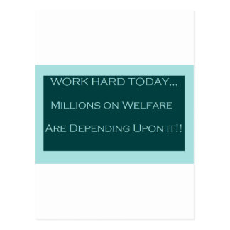 Work Hard Today, MillionsOn Welfare Depend on it Postcard