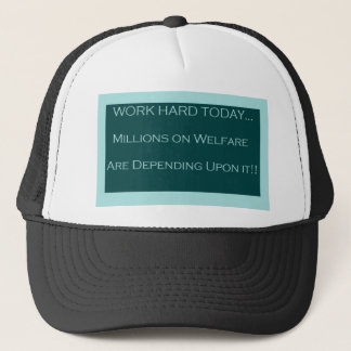Work Hard Today, MillionsOn Welfare Depend on it Trucker Hat