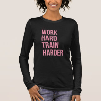 Work Hard Train Fitness Quote Gym Gear Pink Long Sleeve T-Shirt