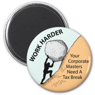 Work Harder Corporate Masters Need A Tax Break Fridge Magnet