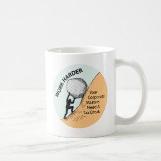 Work Harder Corporate Masters Need A Tax Break Classic White Coffee Mug