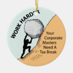 Work Harder Corporate Masters Need A Tax Break Christmas Ornaments