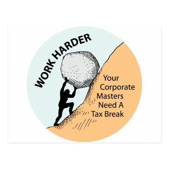 Work Harder Corporate Masters Need A Tax Break Postcard