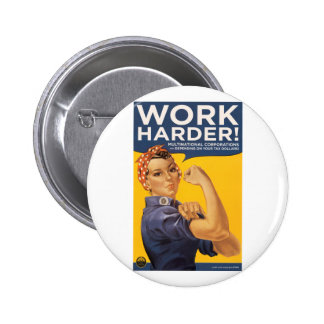 Work Harder! Corporations need your bailout money! Button