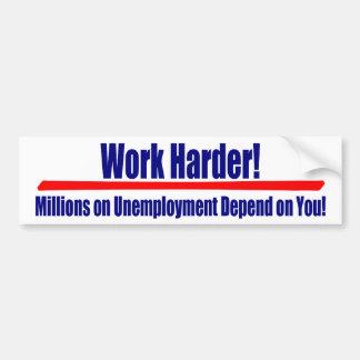 Work Harder: Millions on Umemployment Depend... Car Bumper Sticker