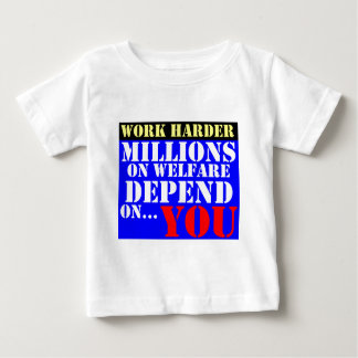 work harder - millions on welfare depend on you baby T-Shirt