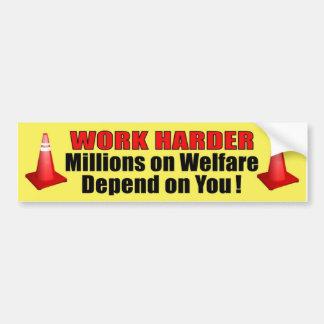 Work Harder millions on welfare depend on you Car Bumper Sticker