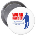 Work Harder. Millions on welfare depend on you. Pin