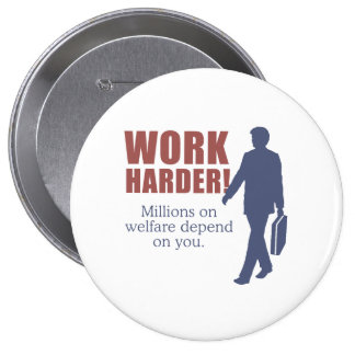 Work Harder. Millions on welfare depend on you. - Button
