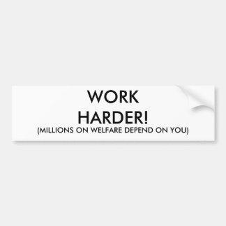 WORK HARDER!, (MILLIONS ON WELFARE DEPEND ON YOU) CAR BUMPER STICKER