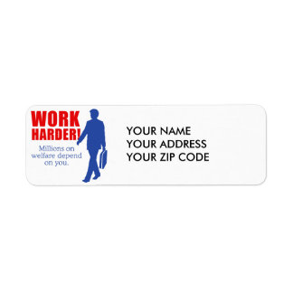 Work Harder. Millions on welfare depend on you. Custom Return Address Label