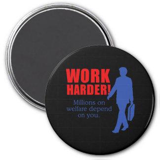 Work Harder Millions on welfare depend on you Fridge Magnet