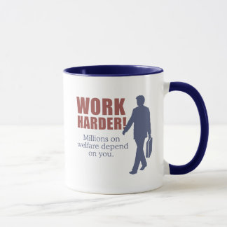 Work Harder. Millions on welfare depend on you. - Mug