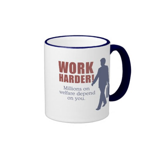 Work Harder. Millions on welfare depend on you. - Coffee Mugs
