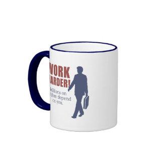 Work Harder. Millions on welfare depend on you. - Ringer Coffee Mug