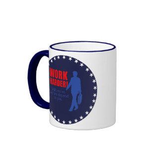 Work Harder. Millions on welfare depend on you. Ringer Mug