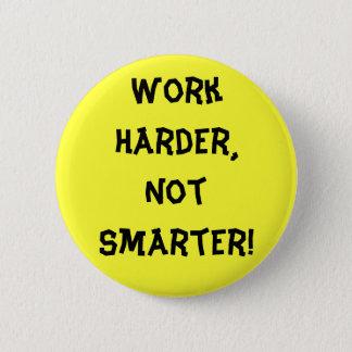 Work Harder Not Smarter Button