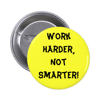 Work Harder Not Smarter Button