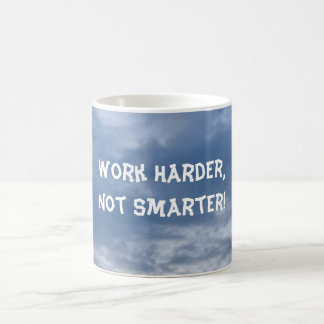 Work Harder Not Smarter Mug