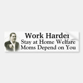 Work Harder Stay at Home Welfare Moms Depend On U Bumper Sticker