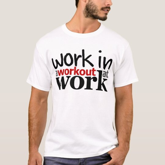 Work In A Workout At Work T-Shirt