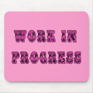 Work in Progress Inspirational Tshirt Mouse Pad