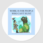 work is for people who can't hunt classic round sticker