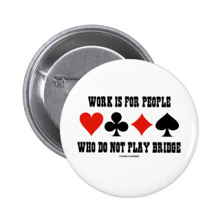 Work Is For People Who Do Not Play Bridge 2 Inch Round Button