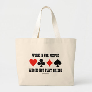 Work Is For People Who Do Not Play Bridge Large Tote Bag
